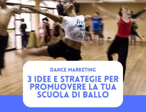 Dance Marketing: 3 idee e strategie per promuovere la tua Scuola di Ballo